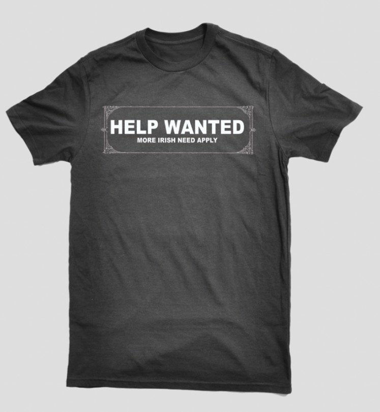 HELP WANTED More Irish Need Apply