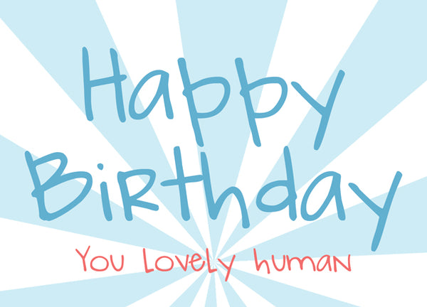 Happy Birthday Lovely Human - Antler Arts