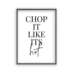 Chop It Like Its Hot Print