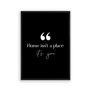 Home Isn't A Place It's You Print - Blim & Blum
