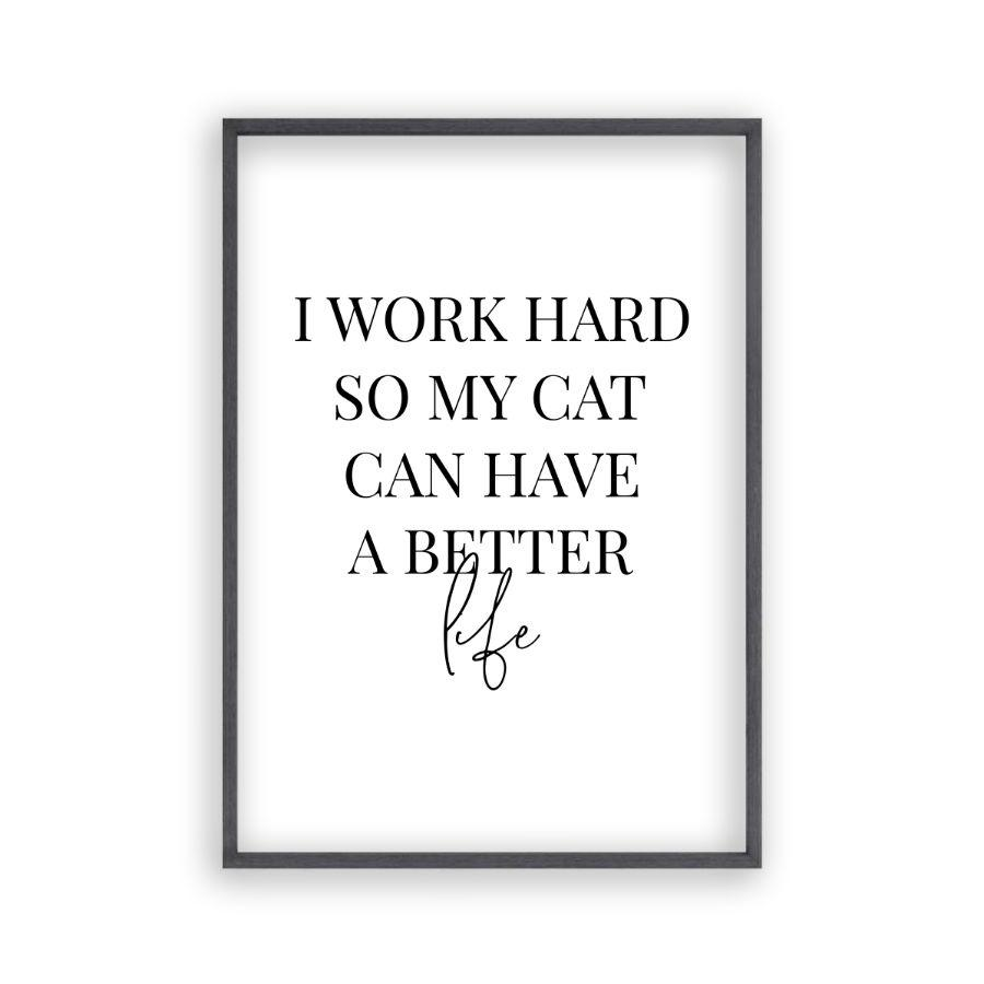 I Work Hard So My Cat Can Have A Better Life Print - Blim & Blum