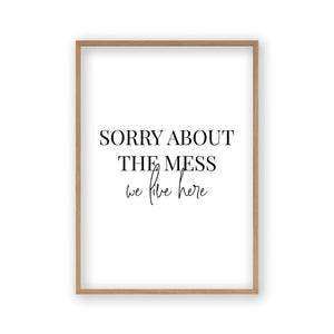 Sorry About The Mess We Live Here Print