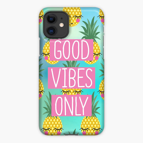 Pineapple Good Vibes Only iPhone 11 Case, Plastic Case, Snap Case & Rubber Case