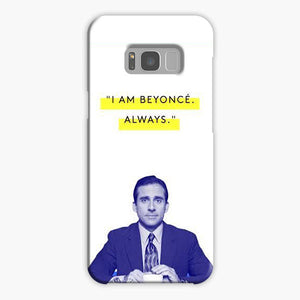 The Wise Words Of Michael Scott I Am Beyonce Always Samsung Galaxy S8 Case, Plastic Case, Snap Case & Rubber Case