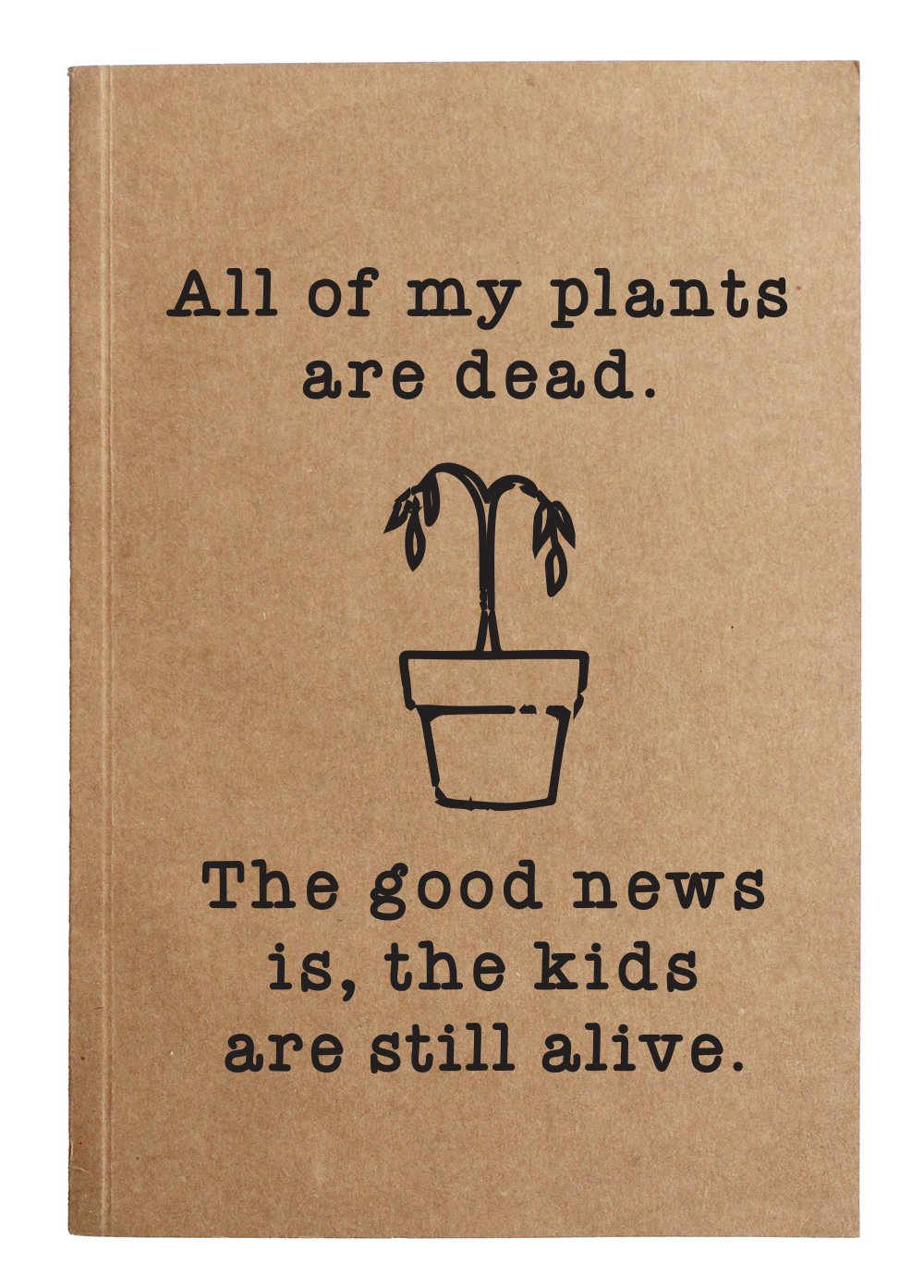 All My Plants Are Dead Kraft Notebook