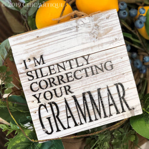 I'm Silently Correcting Your Grammar Sign