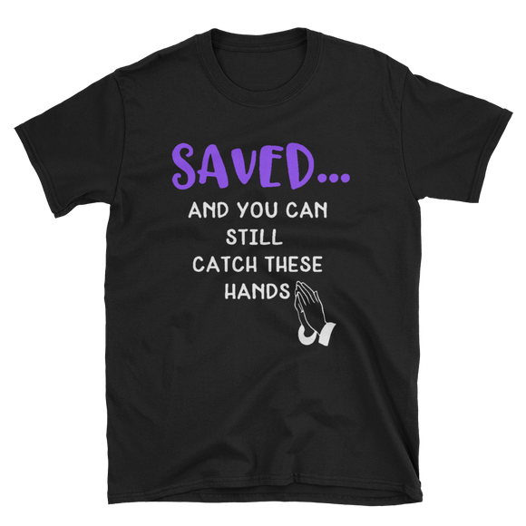 Saved Catch These Hands T-Shirt