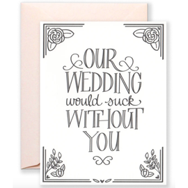 Our Wedding Would Suck Without You Wedding Card