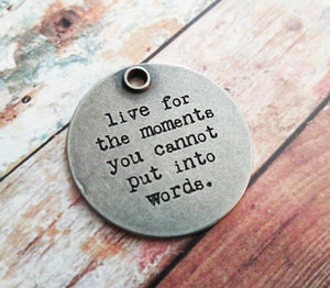 "Quote Charm Quote Pendant Antiqued Silver Pendant Inspirational Charm Live Quote Moments Charm Moments Quote 1.25"" PREORDER"