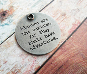 Quote Charm Quote Pendant Antiqued Silver Pendant Inspirational Charm Blessed Quote Curious Charm Blessed Charm 1.25""