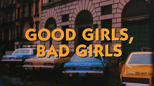 Women at Play / Good Girls, Bad Girls