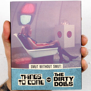 Smut Without Smut: Things to Come & The Dirty Dolls [AGFA]