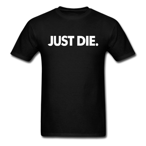 JUST DIE. - black