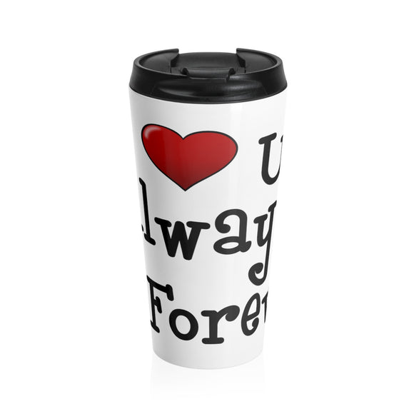 I Love U Always & Forever Stainless Steel Travel Mug, Valentines Travel Mug, Valentines Gift