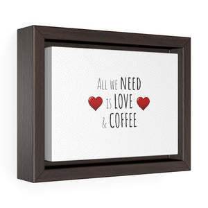 All We Need is Love & Coffee Horizontal Framed Premium Gallery Wrap Canvas