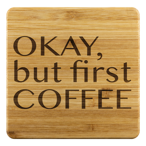Okay but First Coffee Funny Gift Etched Bamboo Coasters