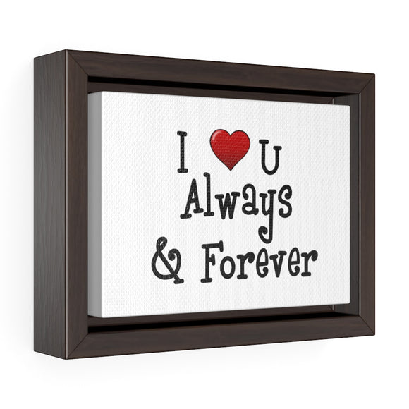 I Love U Always & Forever Horizontal Framed Premium Gallery Wrap Canvas