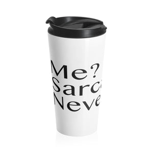 Me Sarcastic Never Stainless Steel Travel Mug