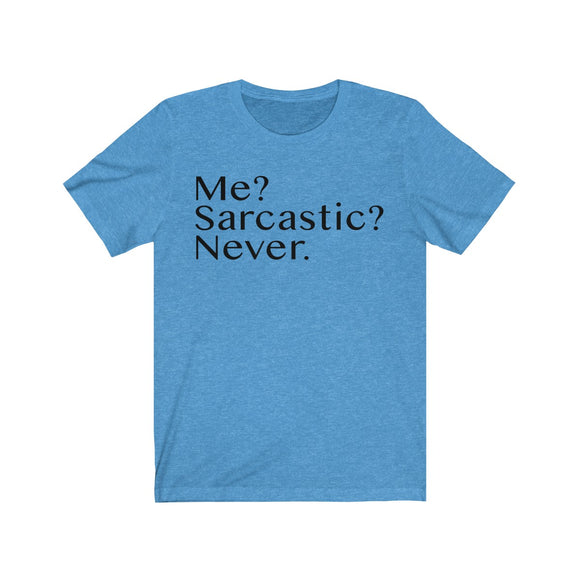 Me? Sarcastic? Never. T-Shirt - Made in USA