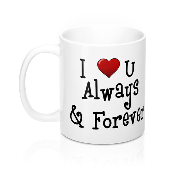 I Love You Always & Forever Valentines Mug 11oz