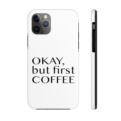 Funny Phone Case, iPhone Case, iPhone 7 Case, iPhone 8 Case, iPhone 11 of Okay But First Coffee