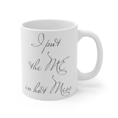 I put the ME in hot Mess Mug 11oz, Funny Mug, Funny Gift, Coffee Mug, Mug, Coffee Cup