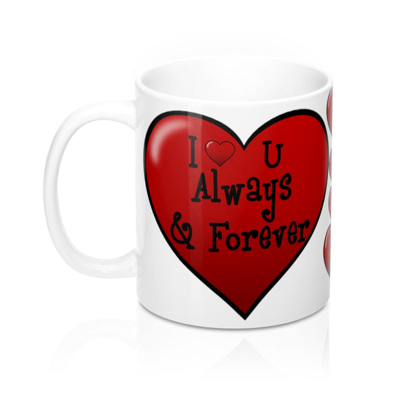 I Love You Always & Forever, Valentines Mug, Heart Mug, Love Mug 11oz