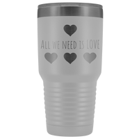 All We Need is Love 30oz Tumbler, Travel Mug