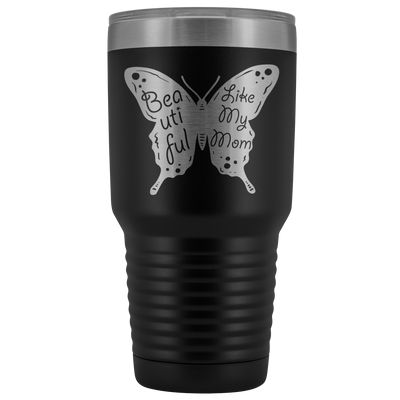 Beautiful Like My Mom 30oz Tumbler, Mom Gift, Gift for Mom