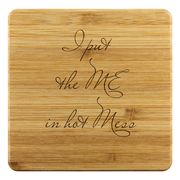 I Put the Me in Hot Mess Bamboo Coasters