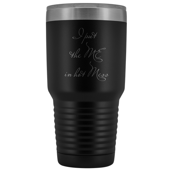 I Put the Me in Hot Mess Tumbler, Funny Coffee Gift, Hot Mess Gift