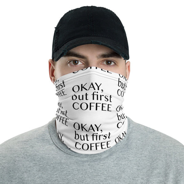Okay But First Coffee Neck Gaiter