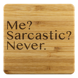 Me Sarcastic Never Bamboo Coasters