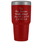 Tis the Season to be JOLLY Sha-La-La-La-La-La-La 30oz Tumbler Christmas Gift