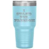 Freedom, I Stand For Freedom, Travel Mug, 30oz Tumbler
