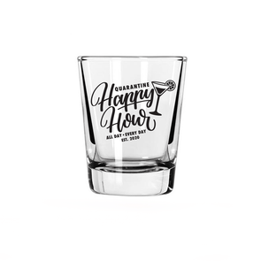 Quarantine Happy Hour Shot Glass