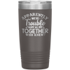 Personalized Trouble When We're Together Laser Etched Tumbler