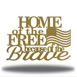 "Gold monogram that says ""HOME of the FREE because of the Brave"" with a USA flag on it"