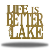 "Gold steel decorative wall signage that says ""LIFE IS BETTER at the LAKE"""