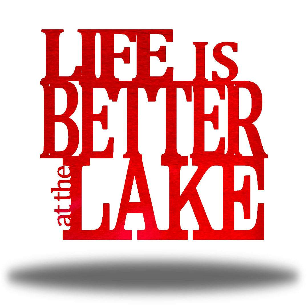 "Red steel decorative wall signage that says ""LIFE IS BETTER at the LAKE"""