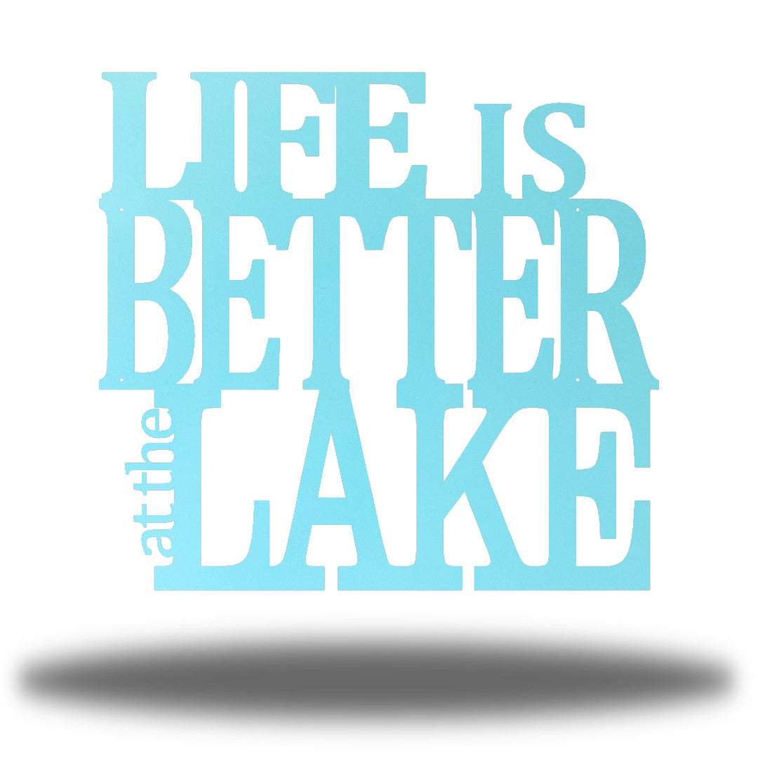 "Light blue steel decorative wall signage that says ""LIFE IS BETTER at the LAKE"""
