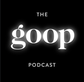 Week 1: The Goop Podcast: gwneyth x brene brown