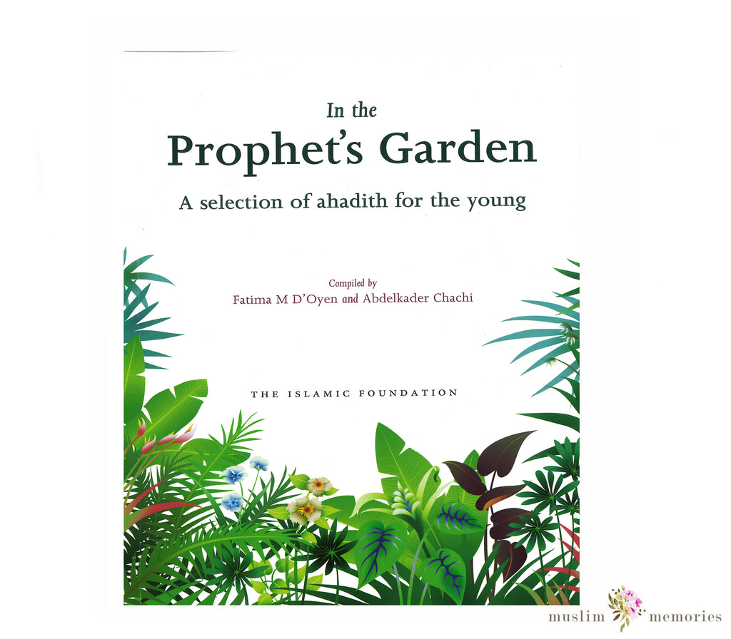"IN THE PROPHET'S GARDEN ""A SELECTION OF AHADITH FOR THE YOUNG"""