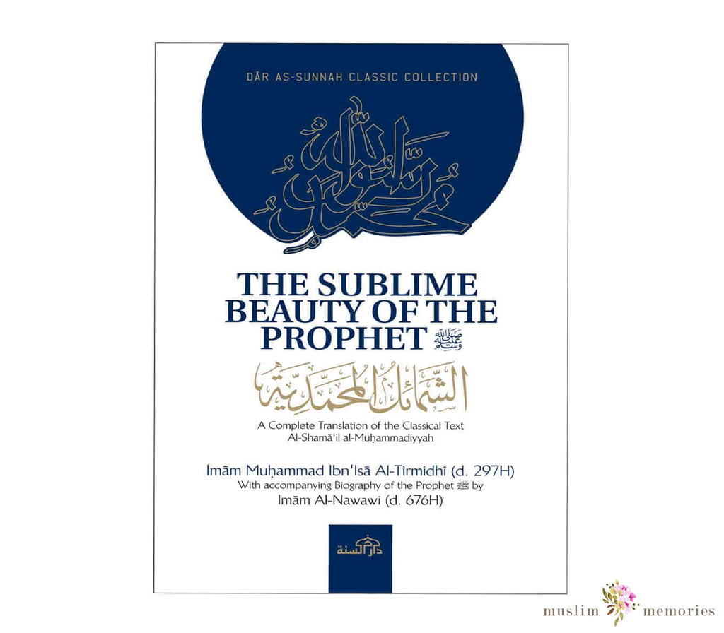 The Sublime Beauty Of The prophet :Al-shama'il Al-Muhammadiyyah