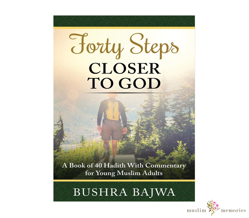 Forty Steps Closer to God A Book of 40 Hadith with Commentary