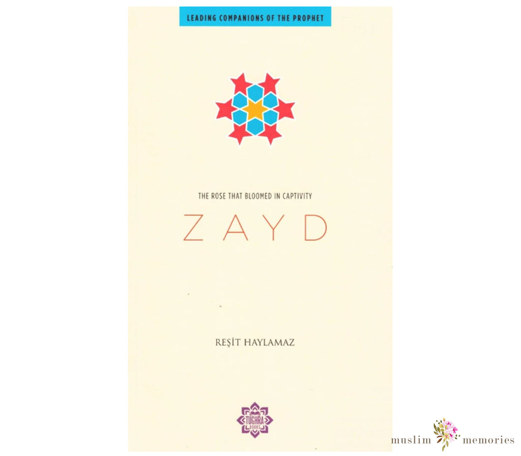 Zayd: The Rose that Bloom in Captivity (Leading Companions Of The Prophet)