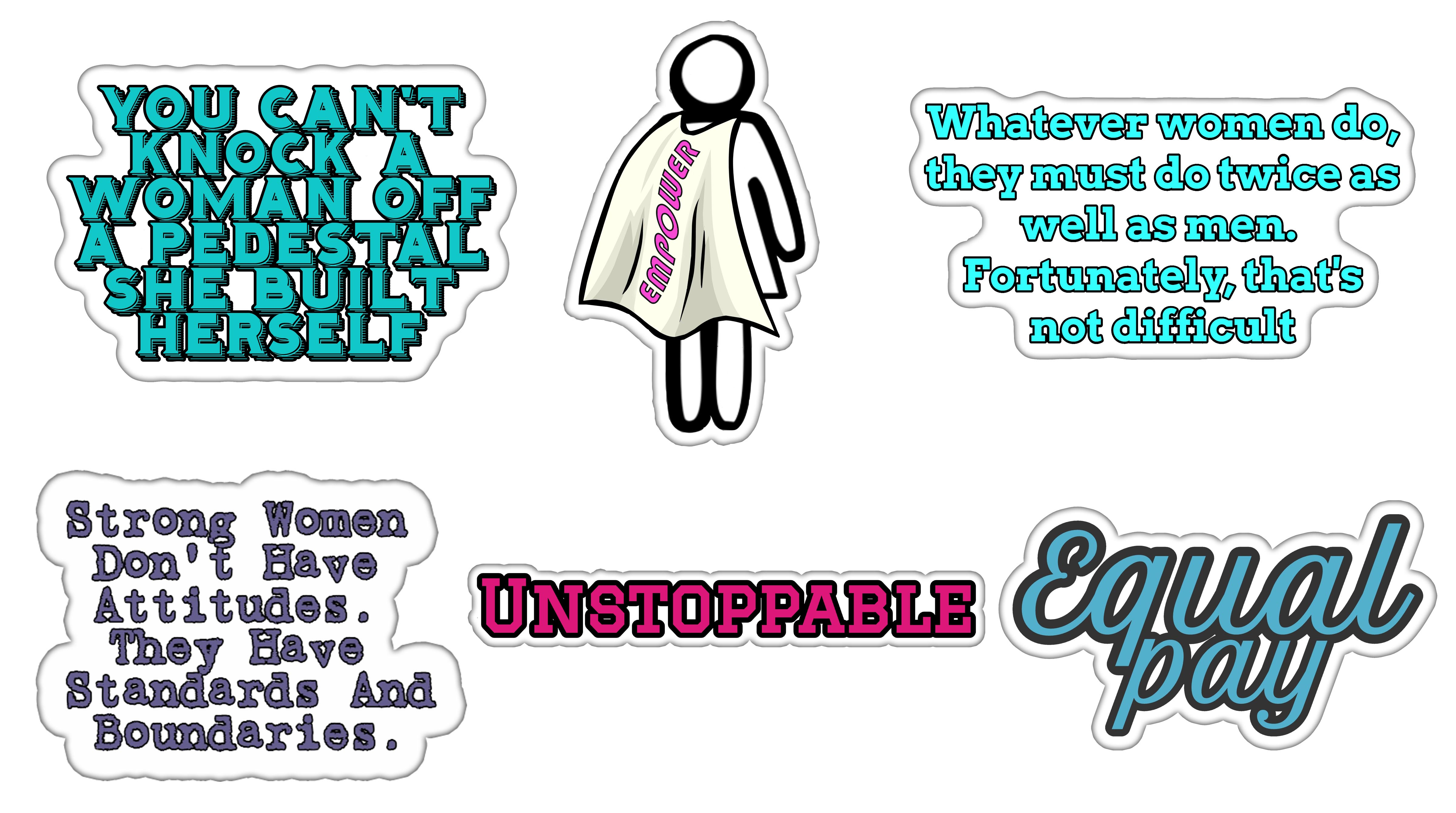 """Stickers that state: """"You Can't Knock a Woman Off a Pedestal She Built Herself"""", A figure with a cape that has the words empower on the back, """"Whatever women do they must do twice as well as men. Fortunately, that's not difficult"""", """"Strong women don't have attitudes. They have standards and boundries"""", """"Unstoppable"""" and """"Equal Pay""""."""