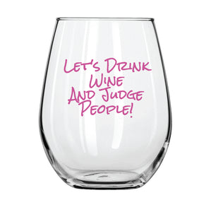 Let's Drink Wine and Judge People Stemless Wine Glass