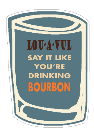 LOU-A-VUL Say It Like You're Drinking Bourbon Sticker (6 pk)
