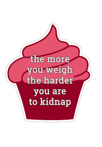 The More You Weigh the Harder You Are to Kidnap Sticker (6 pk)